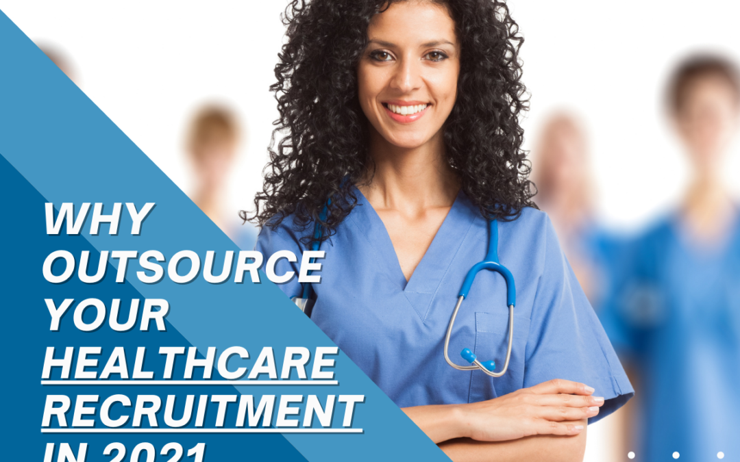 Why Outsourcing Hiring Healthcare Professionals makes sense in 2021